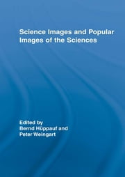 Science Images and Popular Images of the Sciences ebook by Peter Weingart,Bernd Huppauf