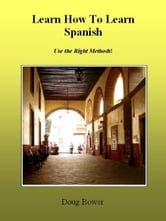 Learn How To Learn Spanish ebook by Bower, Doug,