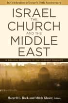 Israel, the Church, and the Middle East - A Biblical Response to the Current Conflict ebook by
