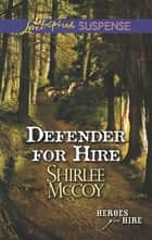 Defender for Hire (Mills & Boon Love Inspired Suspense) (Heroes for Hire, Book 9) ebook by Shirlee McCoy