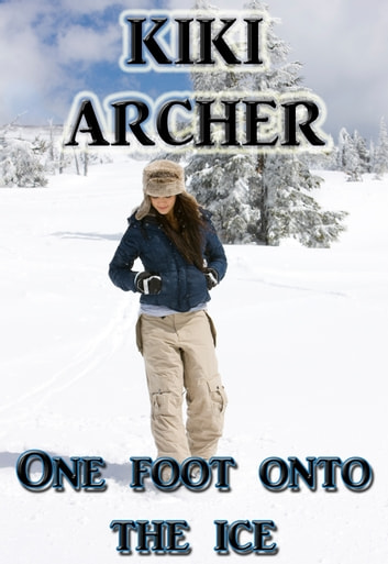 One Foot Onto The Ice ebook by Kiki Archer