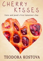 Cherry Kisses (Fenix and Jared's First Valentine's Day) ebook by Teodora Kostova
