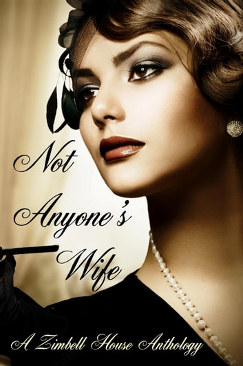 Not Anyone's Wife ebook by Zimbell House Publishing,Alana Ballantyne,Joanna Bair,E. W. Farnsworth,Matthew McGee