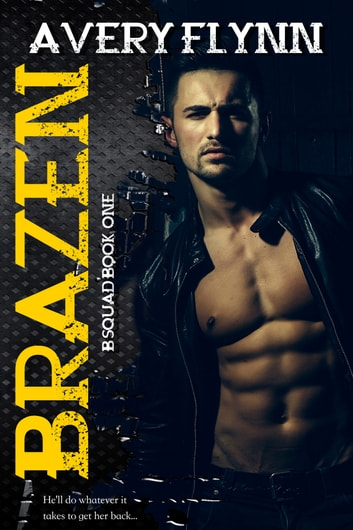 Brazen: B-Squad Book One ebook by Avery Flynn