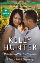 Misbehaving With The Magnate/A Prince And A Pregnancy ebook by Kelly Hunter
