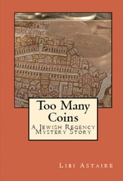 Too Many Coins: A Jewish Regency Short Mystery ebook by Libi Astaire