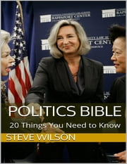 Politics Bible: 20 Things You Need to Know ebook by Steve Wilson