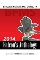 2014 Falcon's Anthology - Benjamin Franklin MS, Dallas, TX ebook by B. F. M. S. Students