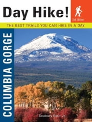 Day Hike Columbia Gorge, 2nd Edition - The Best Trails You Can Hike in a Day ebook by Seabury Blair