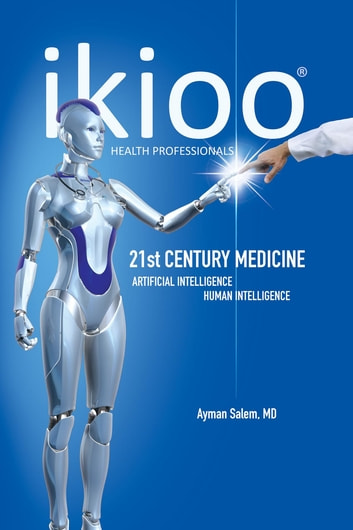 ikioo® 21st Century Medicine - Artificial Intelligence for Health Professionals ebook by MD Ayman Salem
