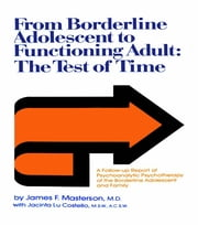 From Borderline Adolescent to Functioning Adult - The Test of Time ebook by James F. Masterson, M.D.,Jacinta Lu Costello