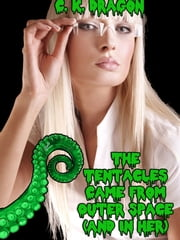 The Tentacles Came From Outer Space (And In Her) - Hot Tentacle Erotica ebook by C. K. Dragon