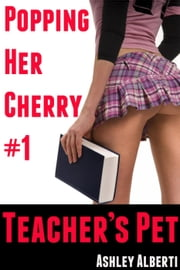 Popping Her Cherry #1: Teacher's Pet ebook by Ashley Alberti
