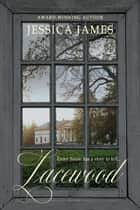 Lacewood: A Novel of Time and Place ebook by Jessica James