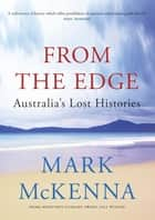 From the Edge - Australia's Lost Histories ebook by Mark McKenna