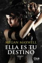 Ella es tu destino ebook by Megan Maxwell