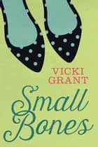 Small Bones ebook by Vicki Grant