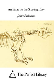 An Essay on the Shaking Palsy eBook by James Parkinson ...
