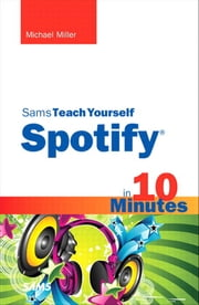 Sams Teach Yourself Spotify in 10 Minutes ebook by Miller, Michael