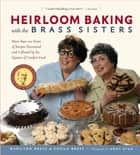 Heirloom Baking with the Brass Sisters ebook by Marilynn Brass,Sheila Brass,Andy Ryan