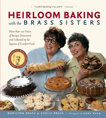 Heirloom Baking with the Brass Sisters - More than 100 Years of Recipes Discovered and Collected by the Queens of Comfort Food? ebook by Marilynn Brass,Sheila Brass