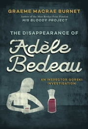 The Disappearance of Adèle Bedeau - An Inspector Gorski Investigation ebook by Graeme MaCrae Burnet