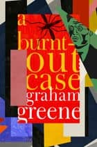 A Burnt-Out Case ebook by Graham Greene
