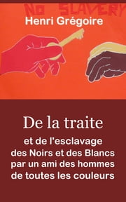 De la traite et de l'esclavage des noirs et des blancs par un ami des hommes de toutes les couleurs ebook by Kobo.Web.Store.Products.Fields.ContributorFieldViewModel