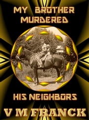 My Brother Murdered His Neighbors ebook by V. M. Franck