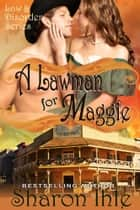 A Lawman for Maggie (Law and Disorder Series, Book 3) ebook by Sharon Ihle