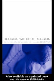 Religion With/Out Religion - The Prayers and Tears of John D. Caputo ebook by James Olthuis