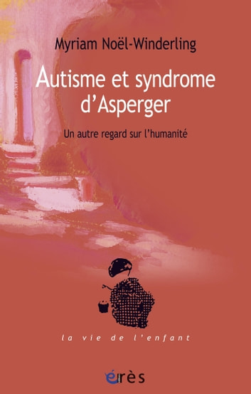 Autisme et syndrome d'Asperger - Un autre regard sur l'humanité ebook by Myriam NOEL-WINDERLING