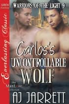 Carlos's Uncontrollable Wolf ebook by AJ Jarrett