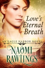Love's Eternal Breath - Historical Christian Romance ebook by Naomi Rawlings