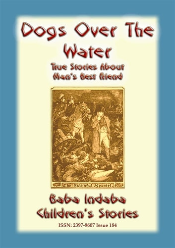 DOGS OVER THE WATER - True Animal stories about Man's Best Friend - Baba Indaba Children's Stories - Issue 184 ebook by Anon E. Mouse