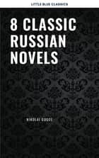 8 Classic Russian Novels You Should Read ebook by Fyodor Dostoevsky, Ivan Goncharov, Leo Tolstoy,...