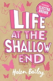 Electra Brown: 1: Life at the Shallow End - Crazy World of Electra Brown: Book One ebook by Helen Bailey