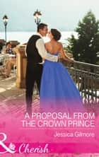 A Proposal From The Crown Prince (Mills & Boon Cherish) (Summer at Villa Rosa, Book 4) ebook by Jessica Gilmore