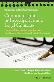 Communication in Investigative and Legal Contexts - Integrated Approaches from Forensic Psychology, Linguistics and Law Enforcement ebook by Gavin Oxburgh,Trond Myklebust,Tim Grant,Rebecca Milne
