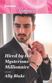 Hired by the Mysterious Millionaire ebook by Ally Blake