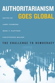 Authoritarianism Goes Global - The Challenge to Democracy ebook by Larry Diamond,Marc F. Plattner,Christopher Walker
