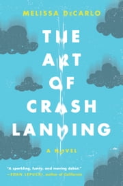 The Art of Crash Landing - A Novel ebook by Melissa DeCarlo