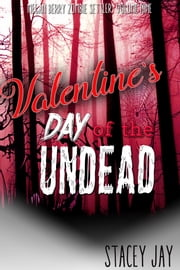 Valentine's Day of the Undead ebook by Stacey Jay