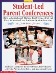 Student-Led Parent Conferences: How to Launch and Manage Conferences that Get Parents Involved and Improve Student Learning ebook by Picciotto, Linda Pierce
