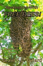 Beekeeping With Free Bees ebook by Grant Gillard