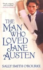 The Man Who Loved Jane Austen ebook by Sally Smith O' Rourke