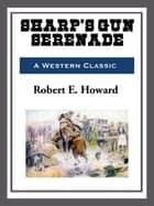 Sharp's Gun Serenade ebook by Robert E. Howard