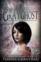 Grayghost ebook by Tamara Grantham