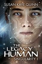 The Legacy Human ebook by Susan Kaye Quinn