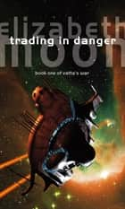 Trading In Danger - Vatta's War: Book One ebook by